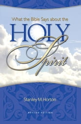 What the Bible Says About the Holy Spirit: Revised Edition ebook by Stanley M. Horton