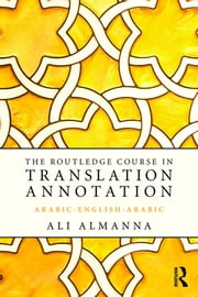 The Routledge Course in Translation Annotation - Arabic-English-Arabic ebook by Ali Almanna