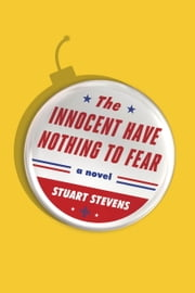 The Innocent Have Nothing to Fear - A novel ebook by Stuart Stevens