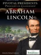 Abraham Lincoln ebook by Britannica Educational Publishing,Anderson,Michael