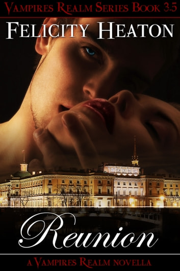 Reunion (Vampires Realm Romance Series #3.5) ebook by Felicity Heaton
