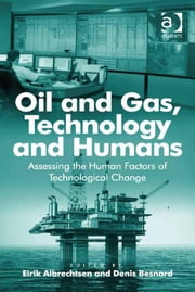 Oil and Gas, Technology and Humans - Assessing the Human Factors of Technological Change ebook by Dr Denis Besnard,Dr Eirik Albrechtsen