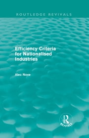 Efficiency Criteria for Nationalised Industries (Routledge Revivals) ebook by Alec Nove