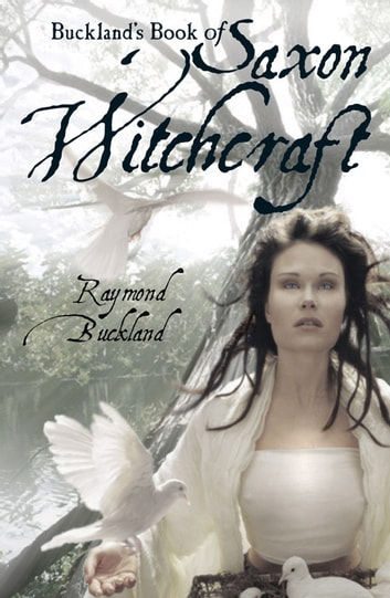 Buckland's Book of Saxon Witchcraft ebook by Buckland, Raymond
