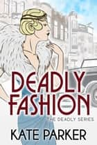 Deadly Fashion - Deadly Series, #3 eBook by Kate Parker