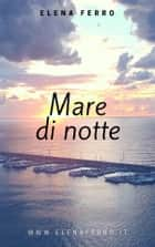 Mare di notte ebook by Elena Ferro
