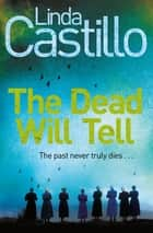 The Dead Will Tell: A Kate Burkholder Novel 6 ebook by Linda Castillo