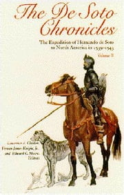 The De Soto Chronicles Vol 1 & 2 - The Expedition of Hernando de Soto to North America in 1539-1543 ebook by Charles Hudson,John E. Worth,Eugene Lyon,Jeffrey P. Brain,John H. Hann,Edward C. Moore,Frances G. Crowley,David Bost,Rocio Sanchez Rubio,Charmion Shelby,Eduardo Kortright,James A. Robertson,Paul Hoffman,Lawrence A. Clayton,Vernon James Knight