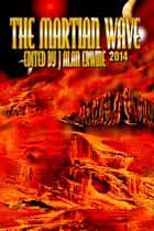 The Martian Wave: 2014 ebook by J Alan Erwine
