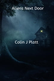 Aliens Next Door ebook by Colin J Platt