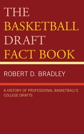 The Basketball Draft Fact Book - A History of Professional Basketball's College Drafts ebook by Robert D. Bradley