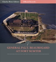 Official Records of the Union and Confederate Armies: General P.G.T. Beauregards Account of Fort Sumter ebook by P.G.T. Beauregard