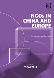 NGOs in China and Europe - Comparisons and Contrasts ebook by Dr Yuwen Li