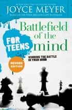 Battlefield of the Mind for Teens - Winning the Battle in Your Mind ebook by Joyce Meyer