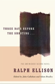 Three Days Before the Shooting . . . ebook by Ralph Ellison,John Callahan,Adam Bradley