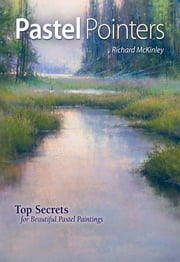 Pastel Pointers - Top 100 Secrets for Beautiful Paintings ebook by Richard McKinley