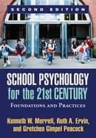 School Psychology for the 21st Century, Second Edition ebook by Kenneth W. Merrell, PhD,Ruth A. Ervin, PhD,Gretchen Gimpel Peacock, PhD