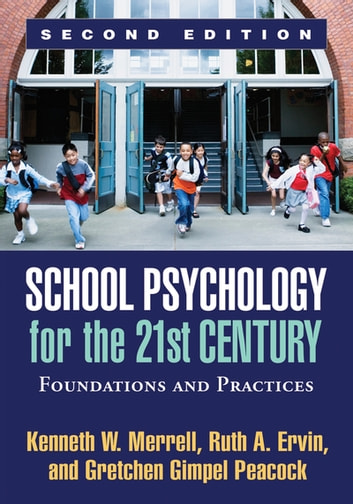 School Psychology for the 21st Century, Second Edition - Foundations and Practices ebook by Kenneth W. Merrell, PhD,Ruth A. Ervin, PhD,Gretchen Gimpel Peacock, PhD