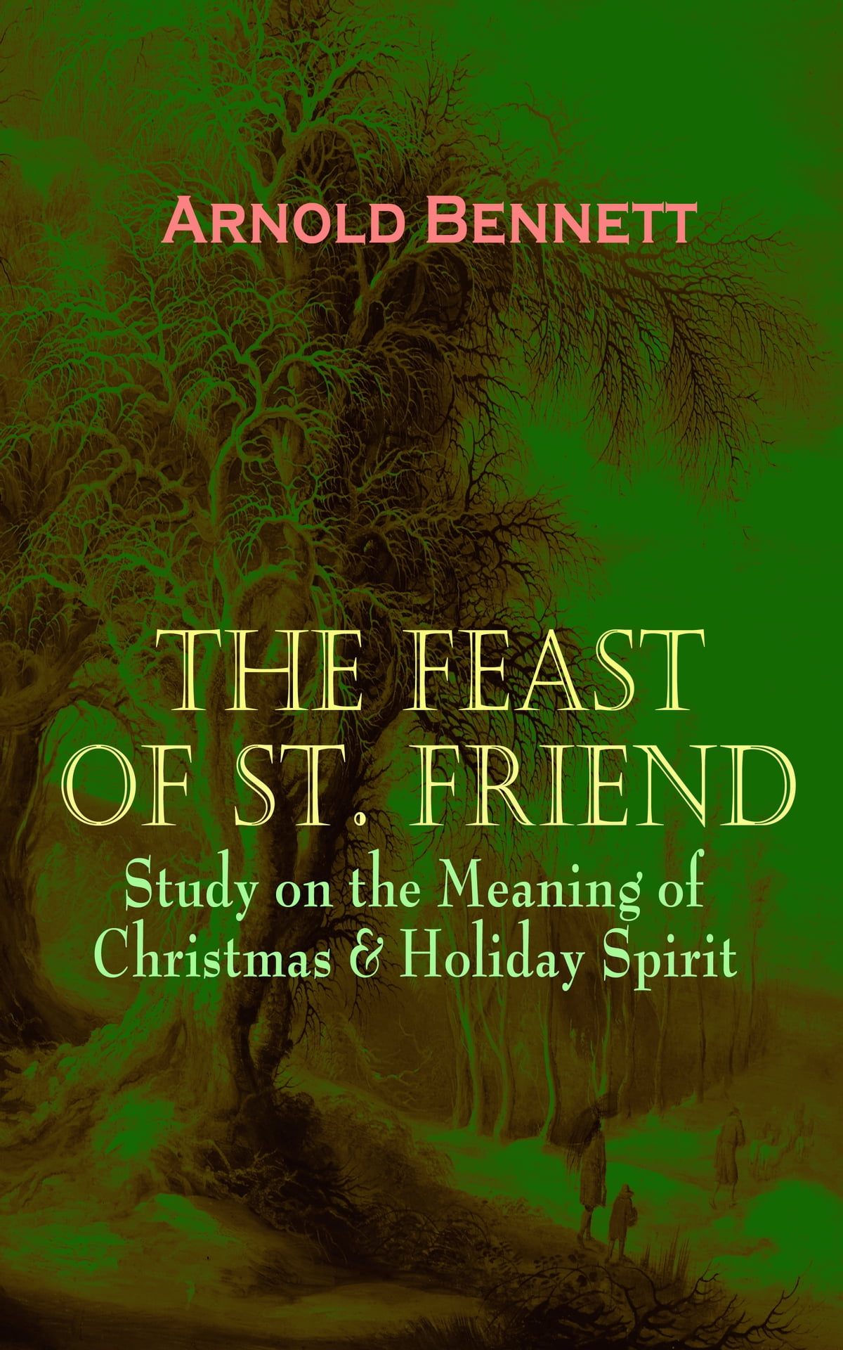 Christmas Meaning.The Feast Of St Friend Study On The Meaning Of Christmas Holiday Spirit Ebook By Arnold Bennett Rakuten Kobo
