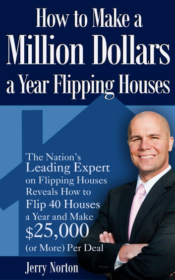 how to make a million dollars a year flipping houses ebook by jerry norton 9781456623470. Black Bedroom Furniture Sets. Home Design Ideas