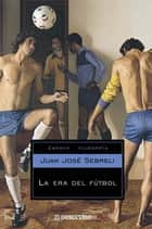 La era del fútbol eBook by Juan José Sebreli