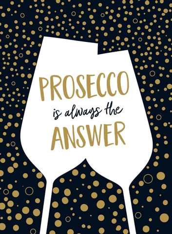 Prosecco Is Always the Answer: The Perfect Gift for Wine Lovers ebook by A Non