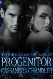 Progenitor - The Blades of Janus, #2 ebook by Cassandra Chandler