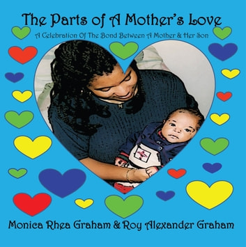 The Parts of A Mother's Love - A Celebration Of The Bond Between A Mother & Her Son ebook by Monica Rhea Graham