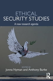 Ethical Security Studies - A New Research Agenda ebook by Jonna Nyman,Anthony Burke
