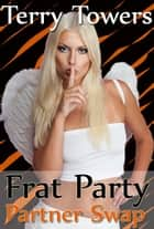 Frat Party Partner Swap - Swinging and multiple partners ebook by Terry Towers