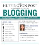 The Huffington Post Complete Guide to Blogging ebook by The editors of the Huffington Post, Arianna Huffington