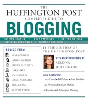 The Huffington Post Complete Guide to Blogging ebook by The editors of the Huffington Post,Arianna Huffington