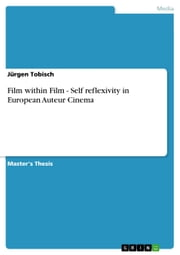 Film within Film - Self reflexivity in European Auteur Cinema - Self reflexivity in European Auteur Cinema ebook by Jürgen Tobisch