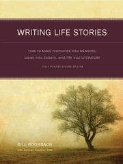 Writing Life Stories: How To Make Memories Into Memoirs, Ideas Into Essays And Life Into Literature ebook by Bill Roorbach