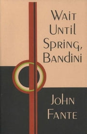 Wait Until Spring, Bandini ebook by John Fante