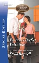 Fortune's Perfect Valentine - Now a Harlequin Movie, My Perfect Romance! ebook by Stella Bagwell