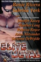Elite Metal: Eight-Novel Cohesive Military Romance Boxed Set eBook by Jennifer Kacey, Roxie Rivera, Sabrina York