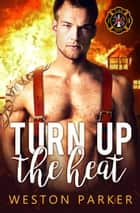 Turn Up The Heat ebook by Weston Parker