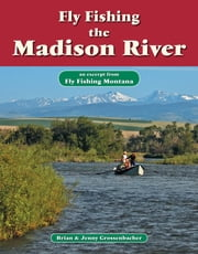 Fly Fishing the Madison River - An Excerpt from Fly Fishing Montana ebook by Brian Grossenbacher,Jenny Grossenbacher