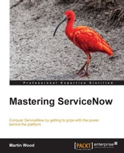 Mastering ServiceNow ebook by Martin Wood