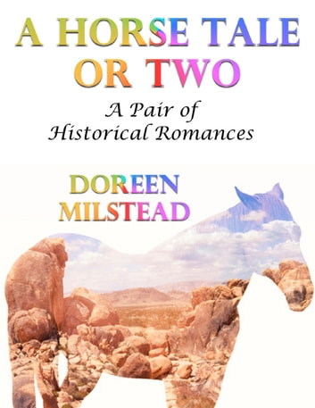 A Horse Tale or Two: A Pair of Historical Romances ebook by Doreen Milstead