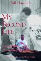 My Second Life ebook by William A. Harshaw