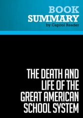 Summary of The Death and Life of the Great American School System: How Testing and Choice are Undermining Education - Diane Ravitch ebook by Capitol Reader