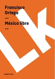México libre ebook by Francisco Ortega