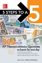 McGraw-Hill's 5 Steps to a 5: 500 AP Macroeconomics Questions to Know by Test Day ebook by Anaxos Inc.,Brian Reddington