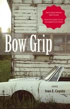 Bow Grip - A Novel ebook by Ivan Coyote