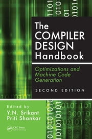 The Compiler Design Handbook: Optimizations and Machine Code Generation, Second Edition ebook by Srikant, Y.N.