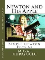 Newton and His Apple & Simple Newton Physics ebook by E-Kitap Projesi