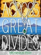 Across Great Divides ebook by Monique Roy