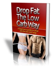 Drop Fat The low Carb Way- high protein low carb diet, low carb vegetarian diet, low carb diet menu, low carb high protein diet, low carbohydrate diet, best low carb diet ebook by Federico Calafati